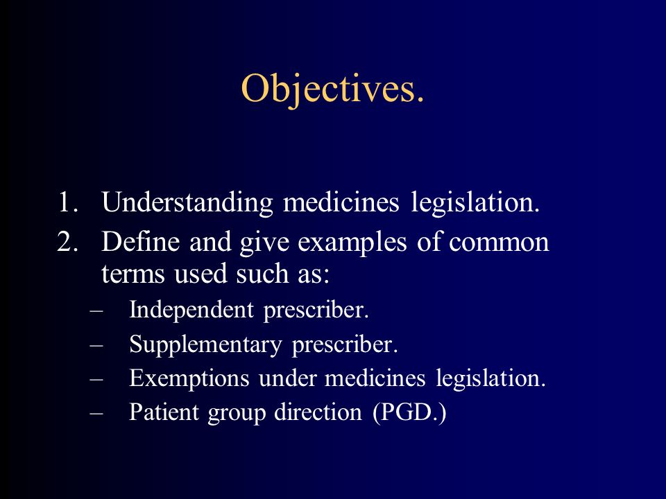 Objectives. Understanding medicines legislation.
