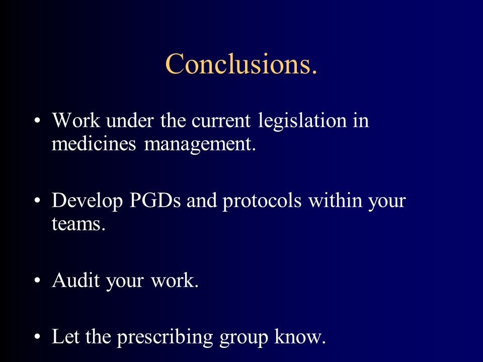 Conclusions. Work under the current legislation in medicines management. Develop PGDs and protocols within your teams.