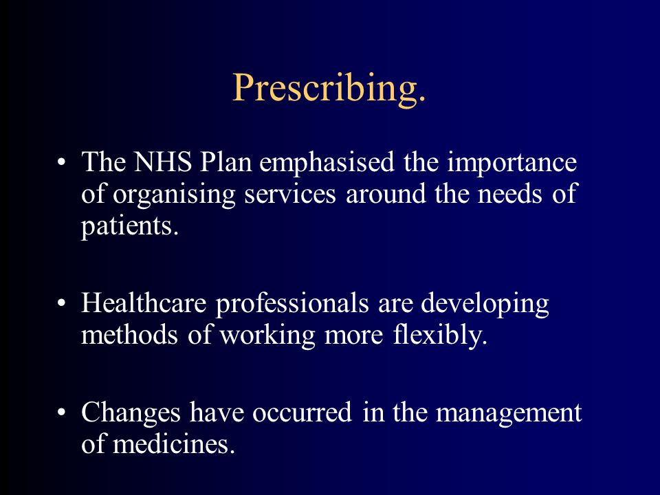 Prescribing. The NHS Plan emphasised the importance of organising services around the needs of patients.