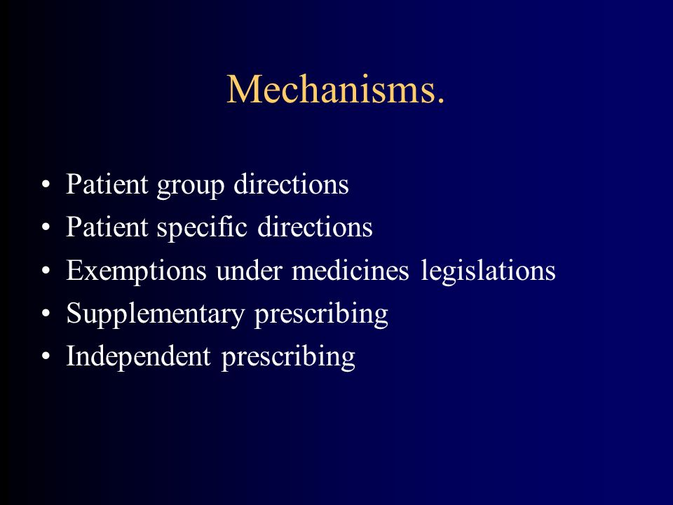 Mechanisms. Patient group directions Patient specific directions