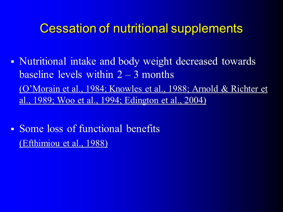Cessation of nutritional supplements