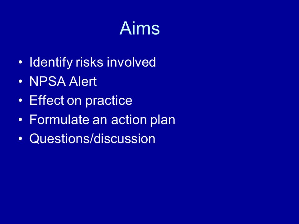 Aims Identify risks involved NPSA Alert Effect on practice