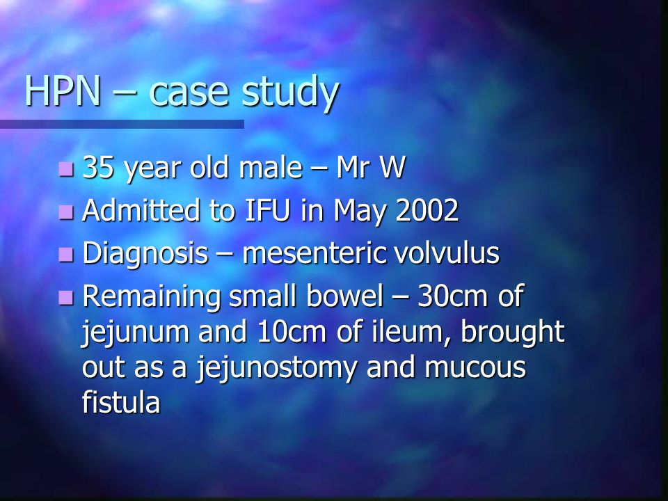 HPN – case study 35 year old male – Mr W Admitted to IFU in May 2002
