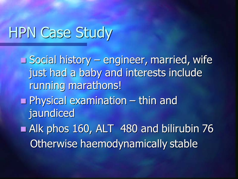 HPN Case Study Social history – engineer, married, wife just had a baby and interests include running marathons!