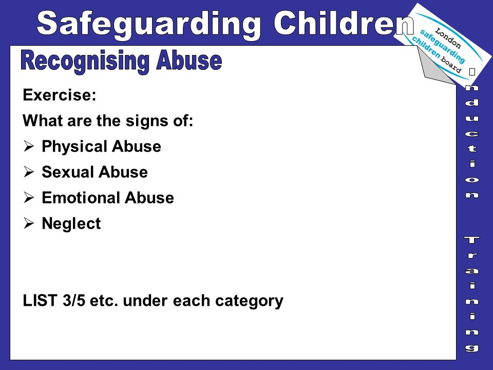 Recognising Abuse Exercise: What are the signs of: Physical Abuse