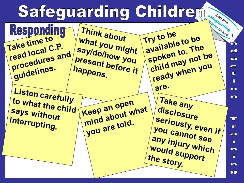 Responding Try to be available to be spoken to. The child may not be ready when you are.
