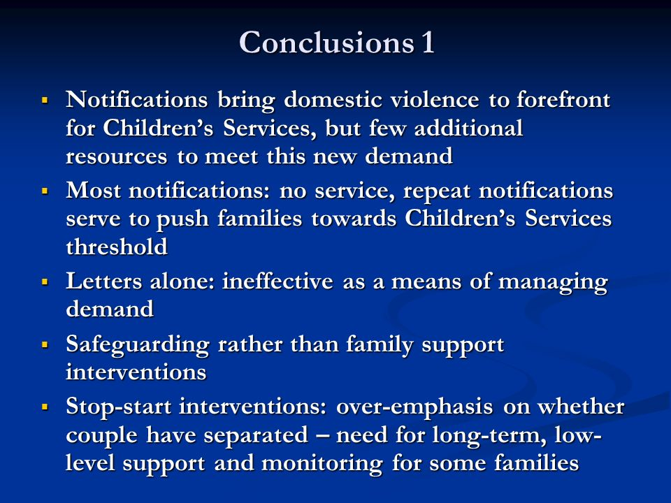 Conclusions 1 Notifications bring domestic violence to forefront for Children's Services, but few additional resources to meet this new demand.