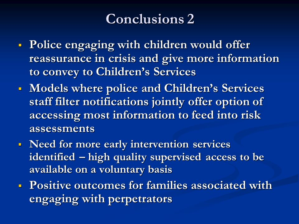 Conclusions 2 Police engaging with children would offer reassurance in crisis and give more information to convey to Children's Services.
