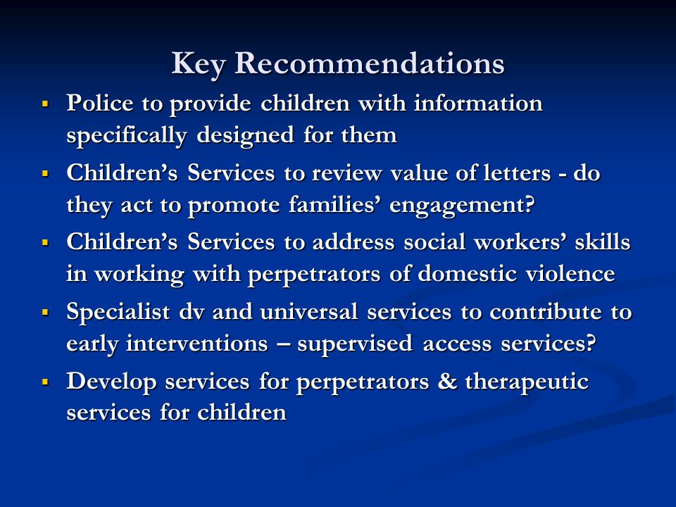 Key Recommendations Police to provide children with information specifically designed for them.