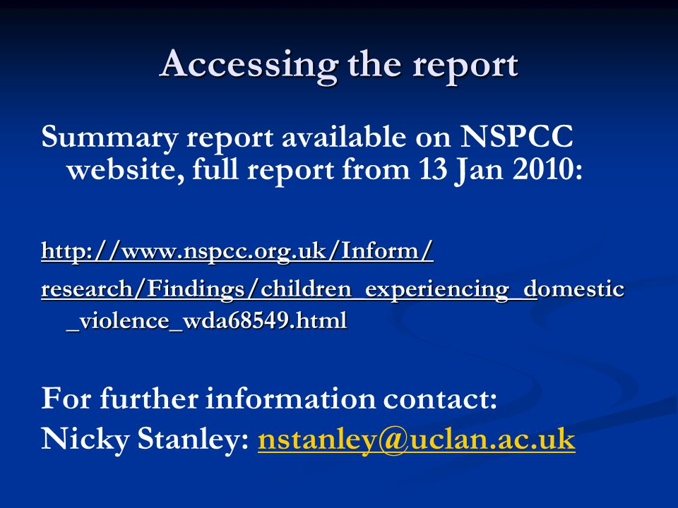 Accessing the report Summary report available on NSPCC website, full report from 13 Jan 2010: http://www.nspcc.org.uk/Inform/