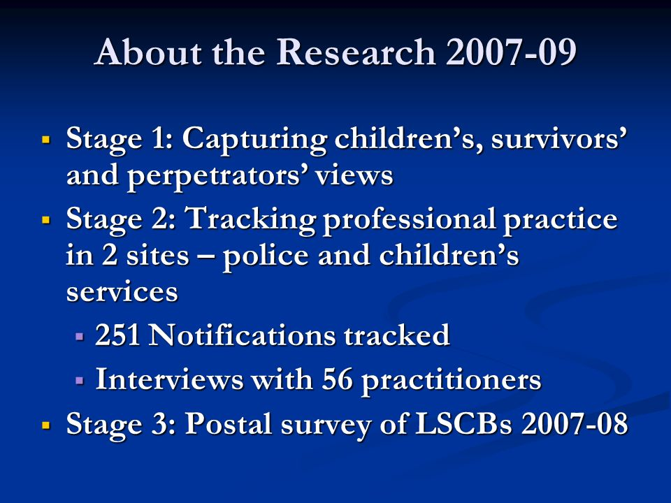 About the Research 2007-09 Stage 1: Capturing children's, survivors' and perpetrators' views.
