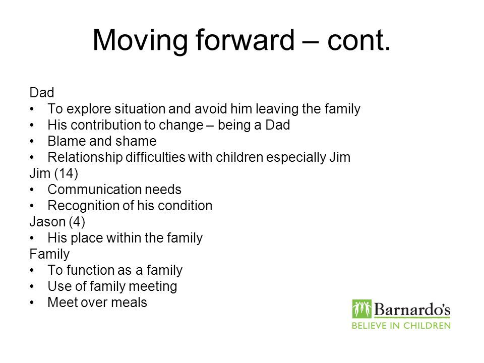 Moving forward – cont. Dad