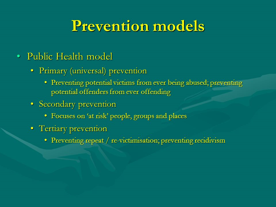 Prevention models Public Health model Primary (universal) prevention