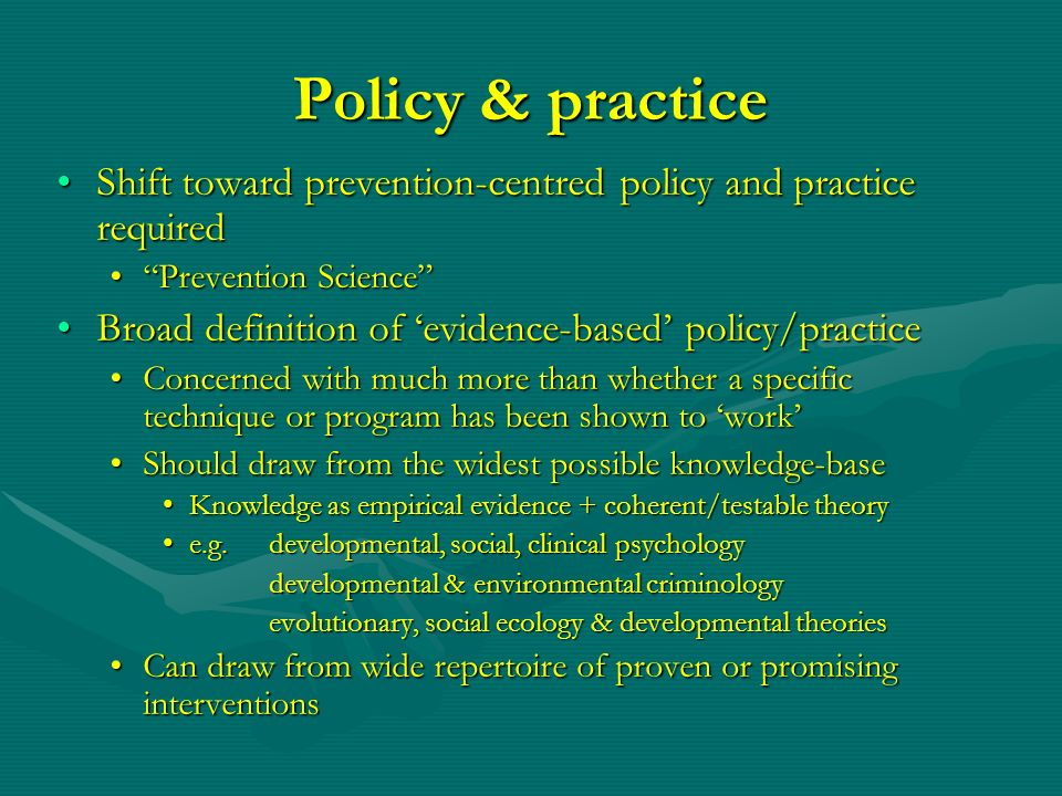 Policy & practice Shift toward prevention-centred policy and practice required. Prevention Science