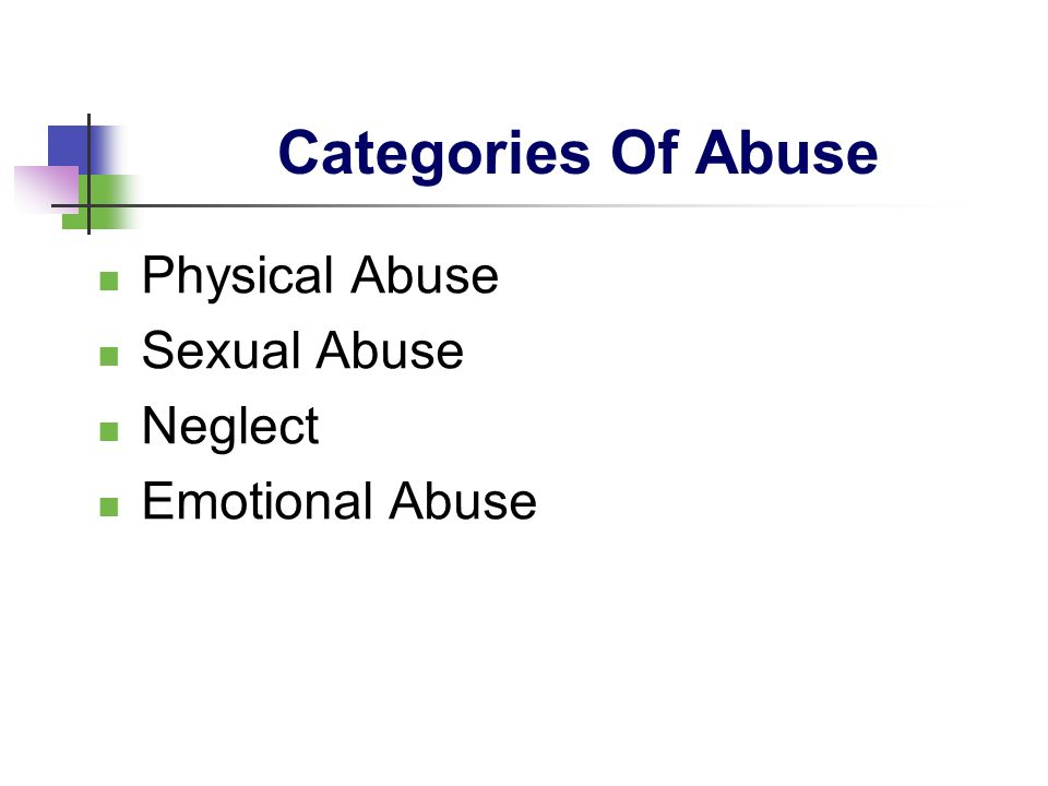 Categories Of Abuse Physical Abuse Sexual Abuse Neglect