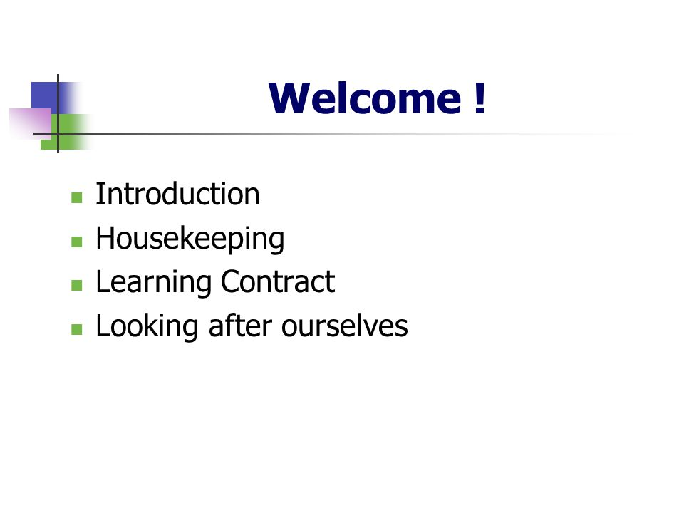 Welcome ! Introduction Housekeeping Learning Contract