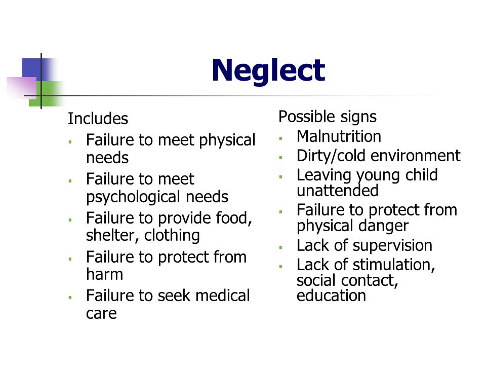 Neglect Includes Failure to meet physical needs