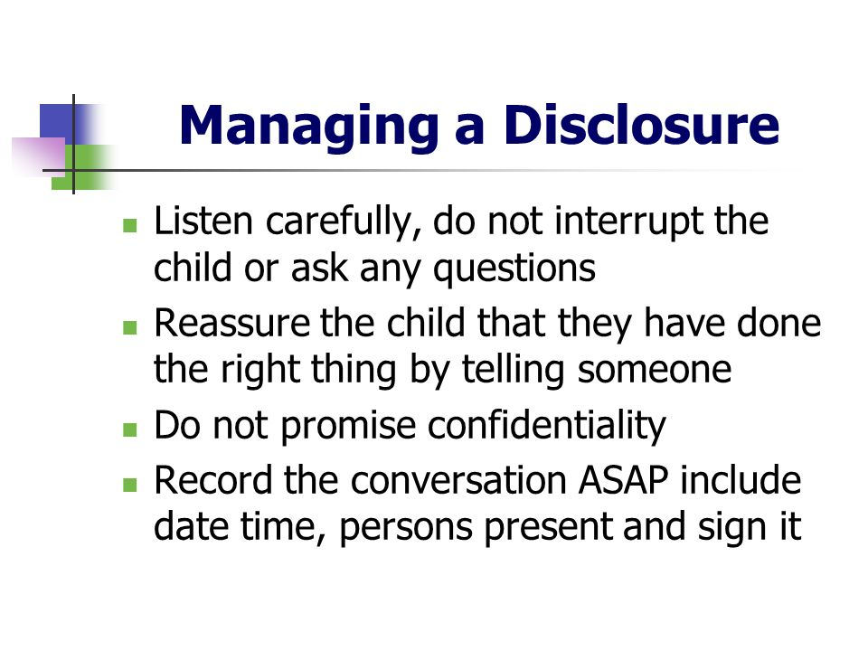 Managing a DisclosureListen carefully, do not interrupt the child or ask any questions.