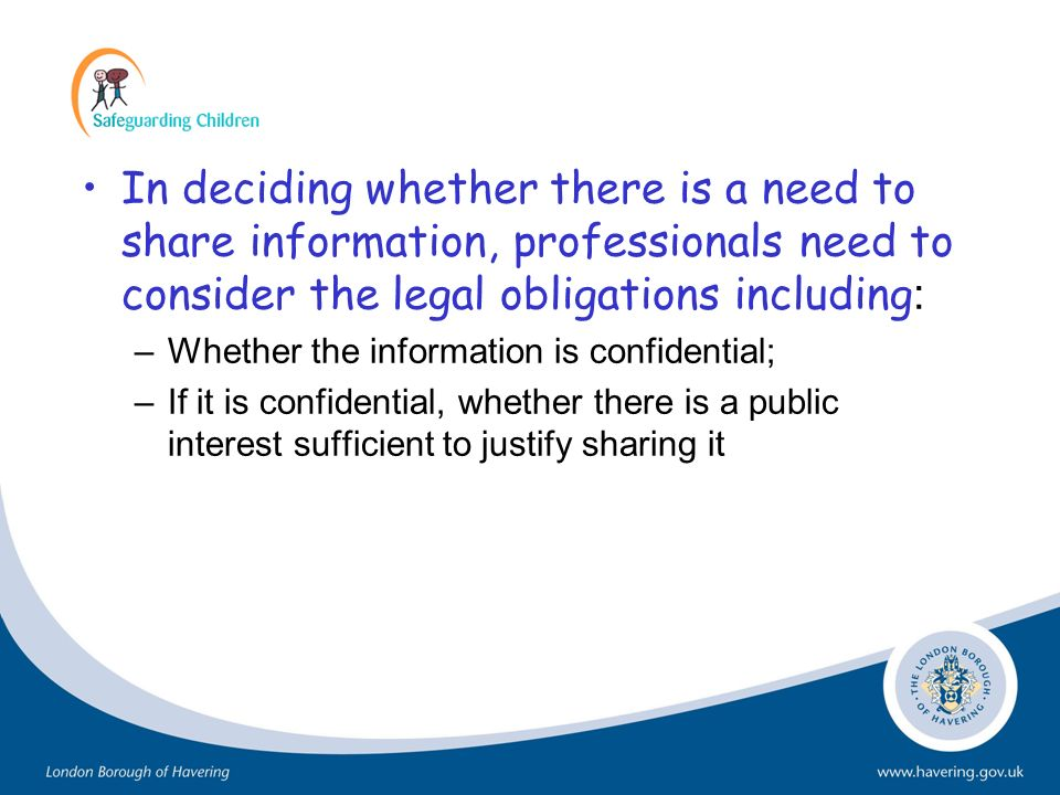 In deciding whether there is a need to share information, professionals need to consider the legal obligations including: