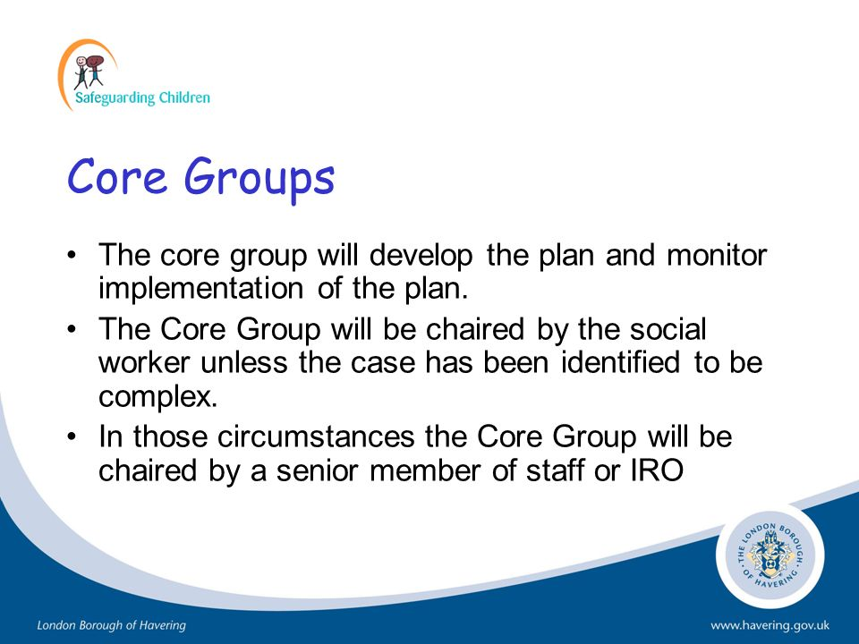 Core Groups The core group will develop the plan and monitor implementation of the plan.