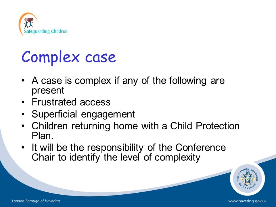 Complex case A case is complex if any of the following are present