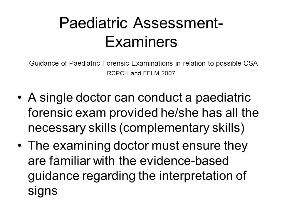 Paediatric Assessment- Examiners Guidance of Paediatric Forensic Examinations in relation to possible CSA RCPCH and FFLM 2007