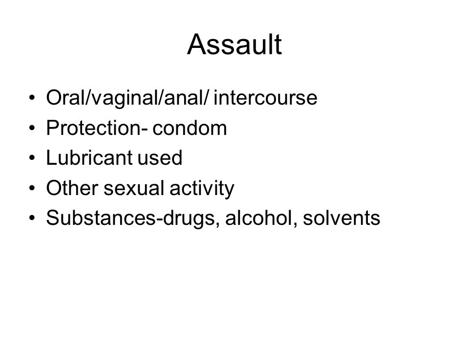 Assault Oral/vaginal/anal/ intercourse Protection- condom