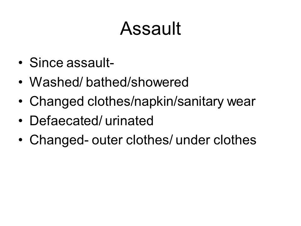 Assault Since assault- Washed/ bathed/showered