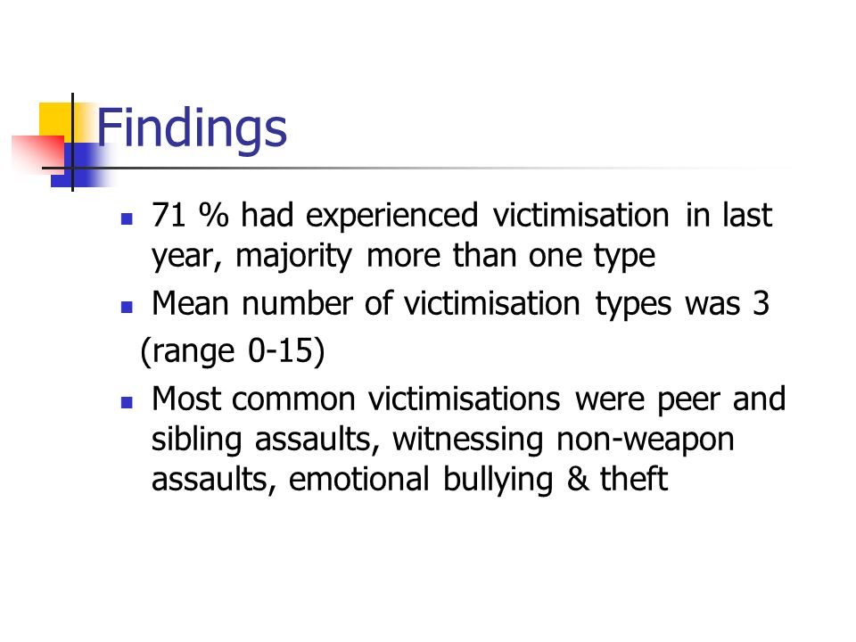 Findings 71 % had experienced victimisation in last year, majority more than one type. Mean number of victimisation types was 3.