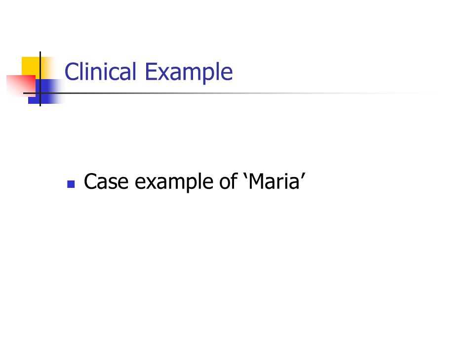 Clinical Example Case example of 'Maria'
