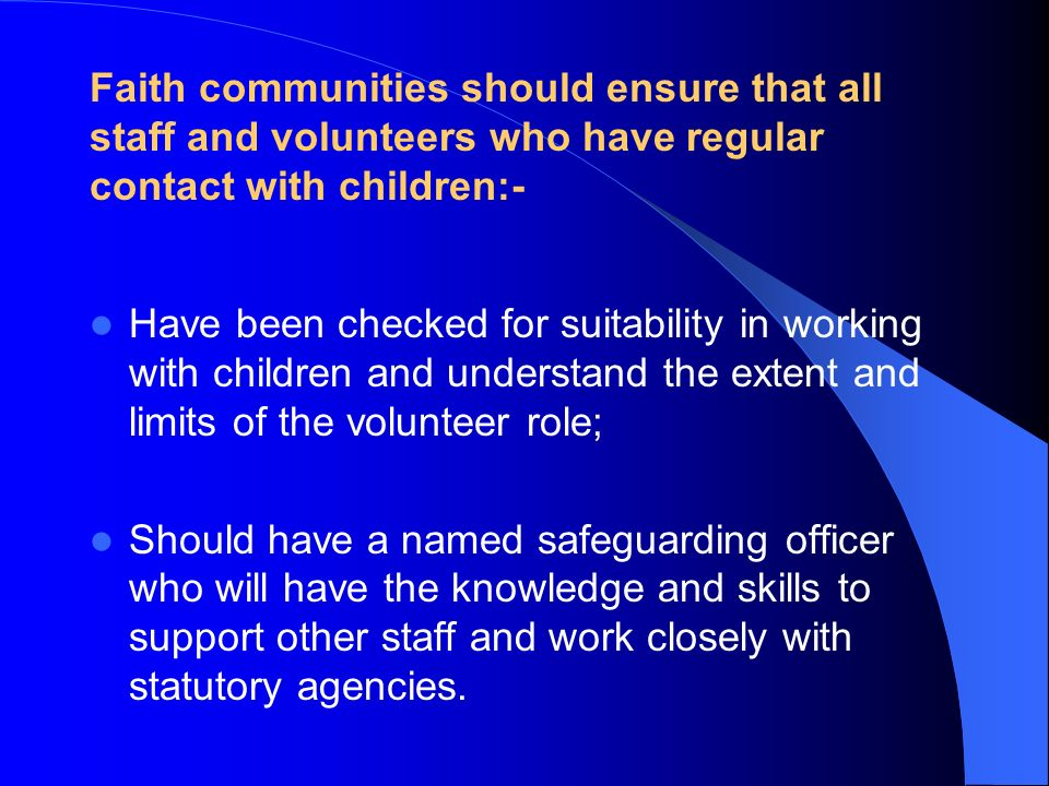 Faith communities should ensure that all staff and volunteers who have regular contact with children:-