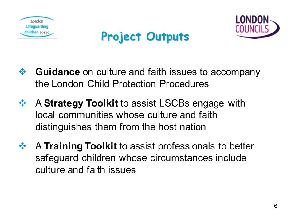 Project Outputs Guidance on culture and faith issues to accompany the London Child Protection Procedures.