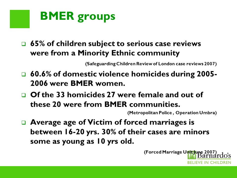 BMER groups 65% of children subject to serious case reviews were from a Minority Ethnic community.