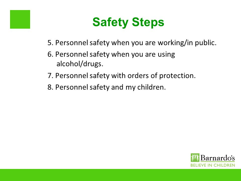 Safety Steps 5. Personnel safety when you are working/in public.