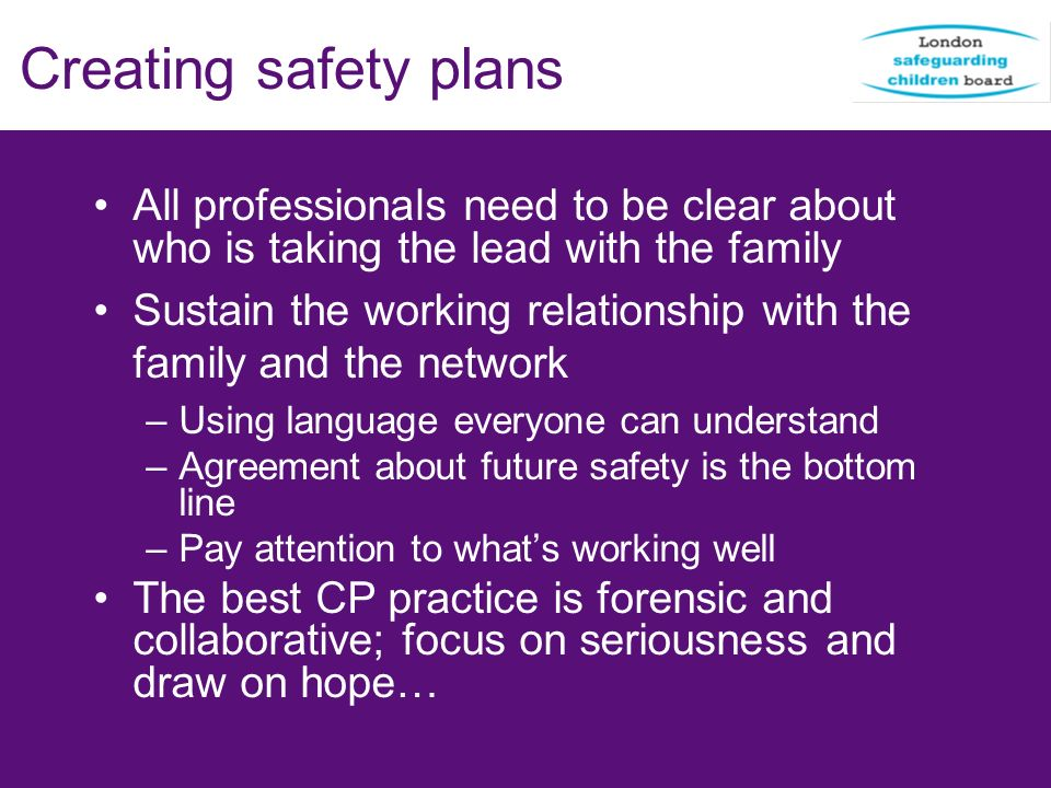 Creating safety plans All professionals need to be clear about who is taking the lead with the family.