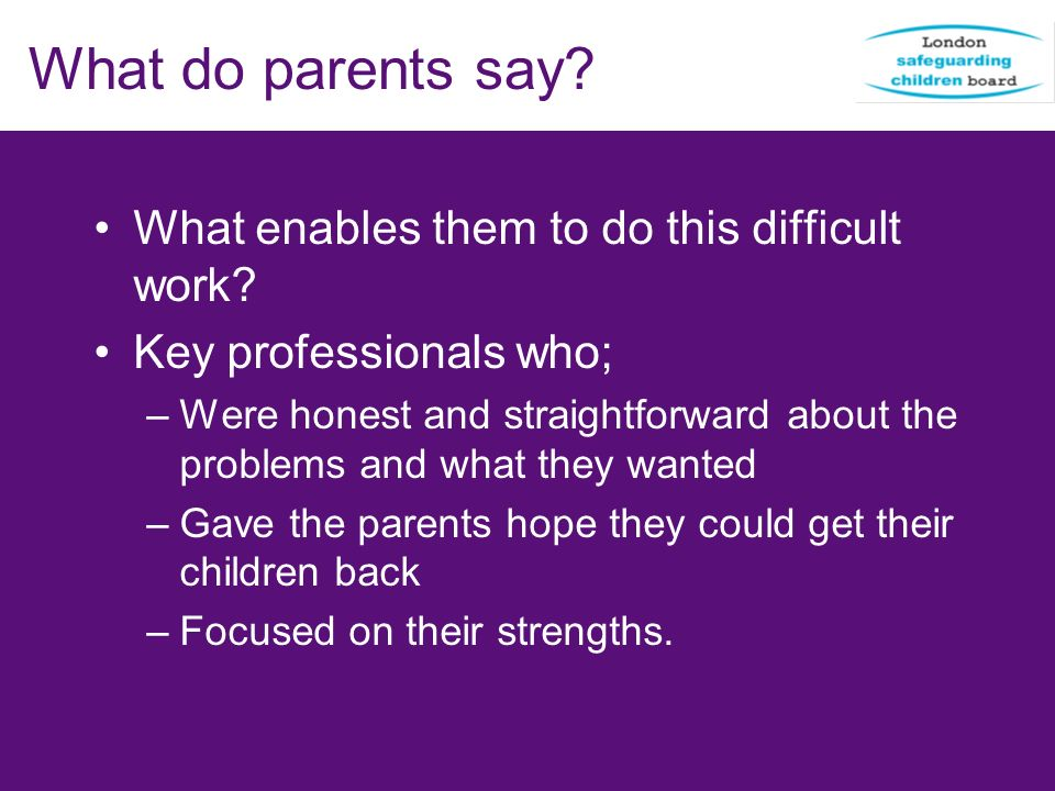 What do parents say What enables them to do this difficult work