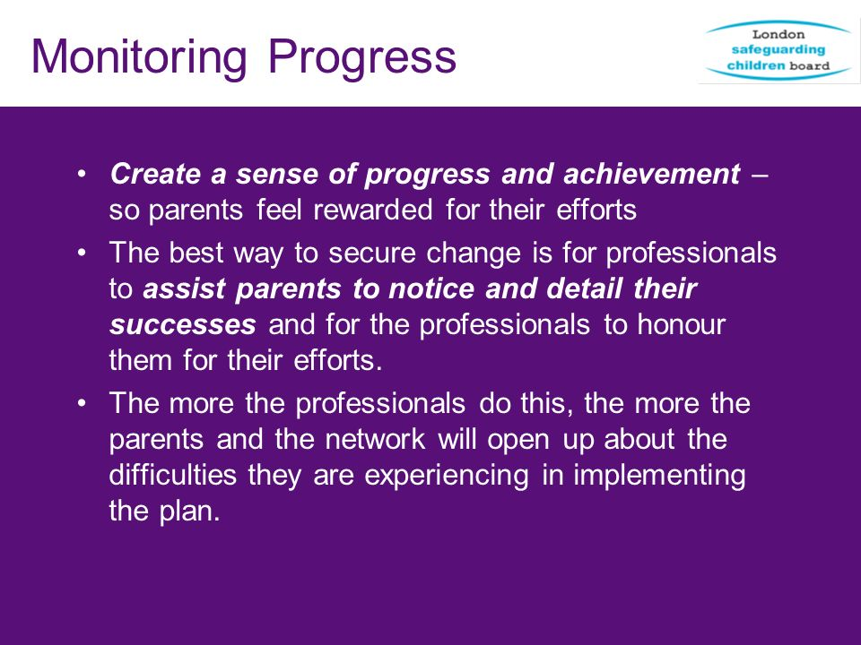Monitoring Progress Create a sense of progress and achievement – so parents feel rewarded for their efforts.