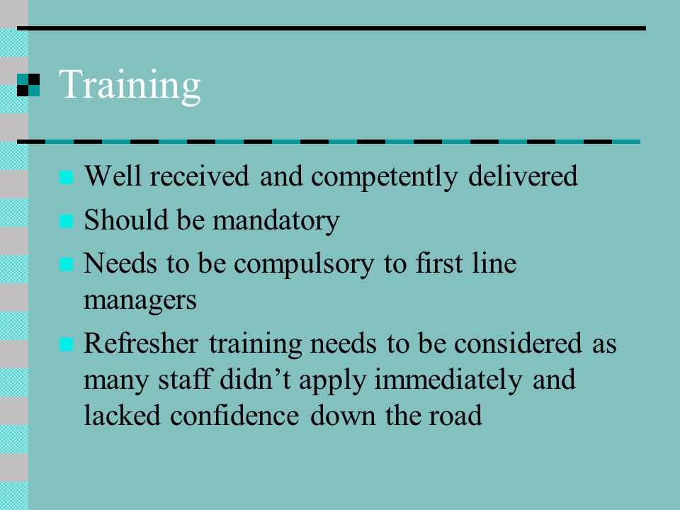 Training Well received and competently delivered Should be mandatory
