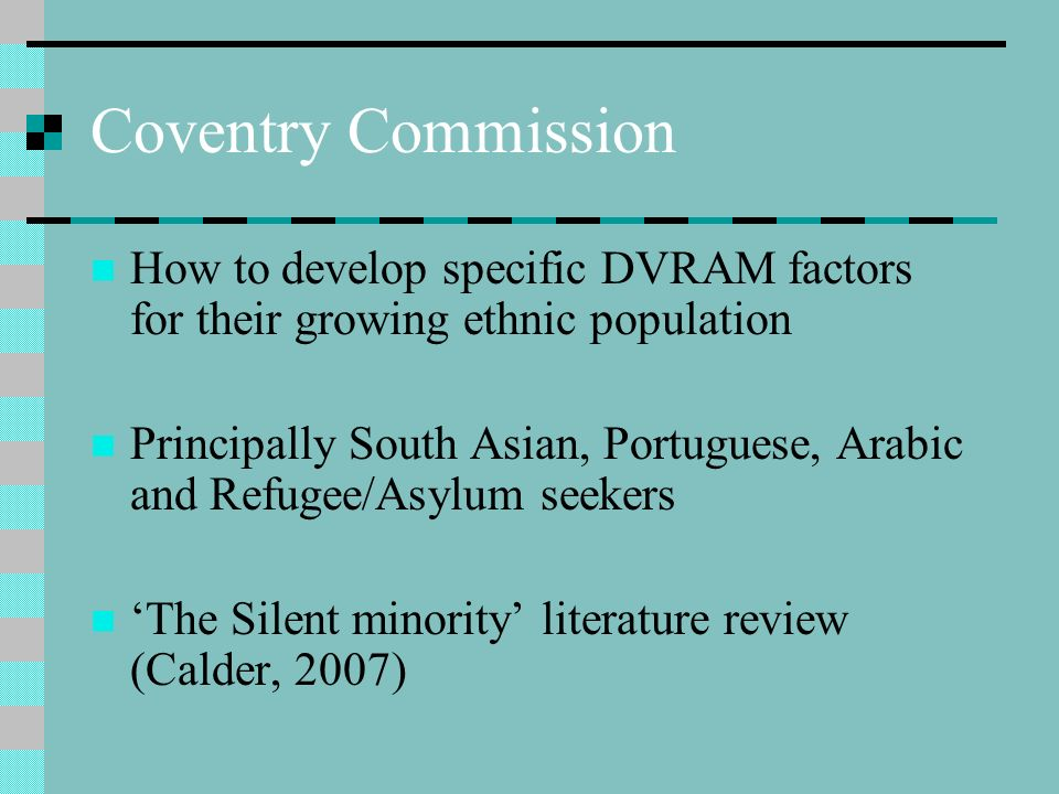 Coventry Commission How to develop specific DVRAM factors for their growing ethnic population.