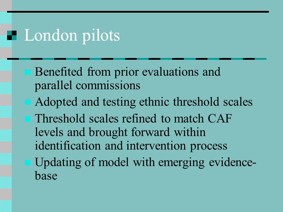 London pilots Benefited from prior evaluations and parallel commissions. Adopted and testing ethnic threshold scales.