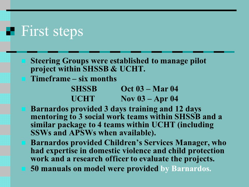 First steps Steering Groups were established to manage pilot project within SHSSB & UCHT. Timeframe – six months.