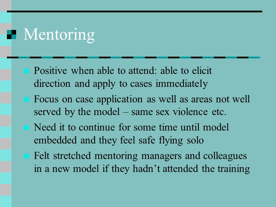 Mentoring Positive when able to attend: able to elicit direction and apply to cases immediately.