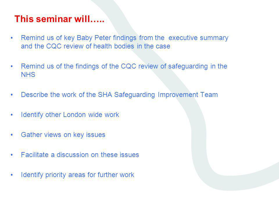 This seminar will….. Remind us of key Baby Peter findings from the executive summary and the CQC review of health bodies in the case.