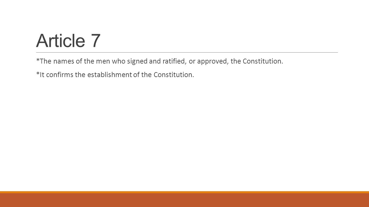 Article 7 *The names of the men who signed and ratified, or approved, the Constitution.