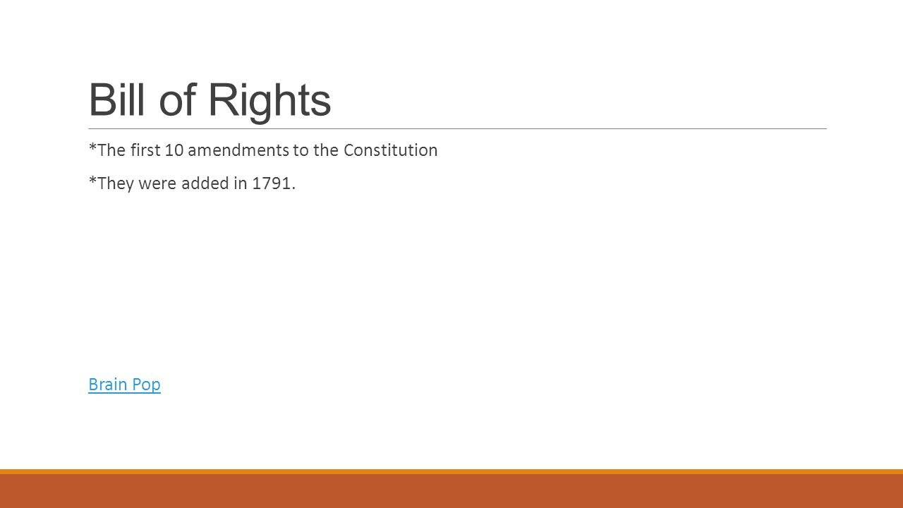 Bill of Rights *The first 10 amendments to the Constitution
