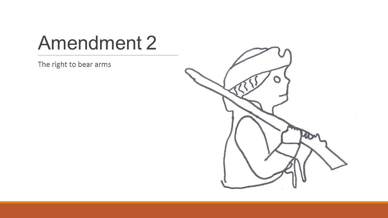 Amendment 2 The right to bear arms