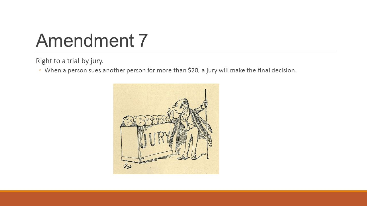Amendment 7 Right to a trial by jury.