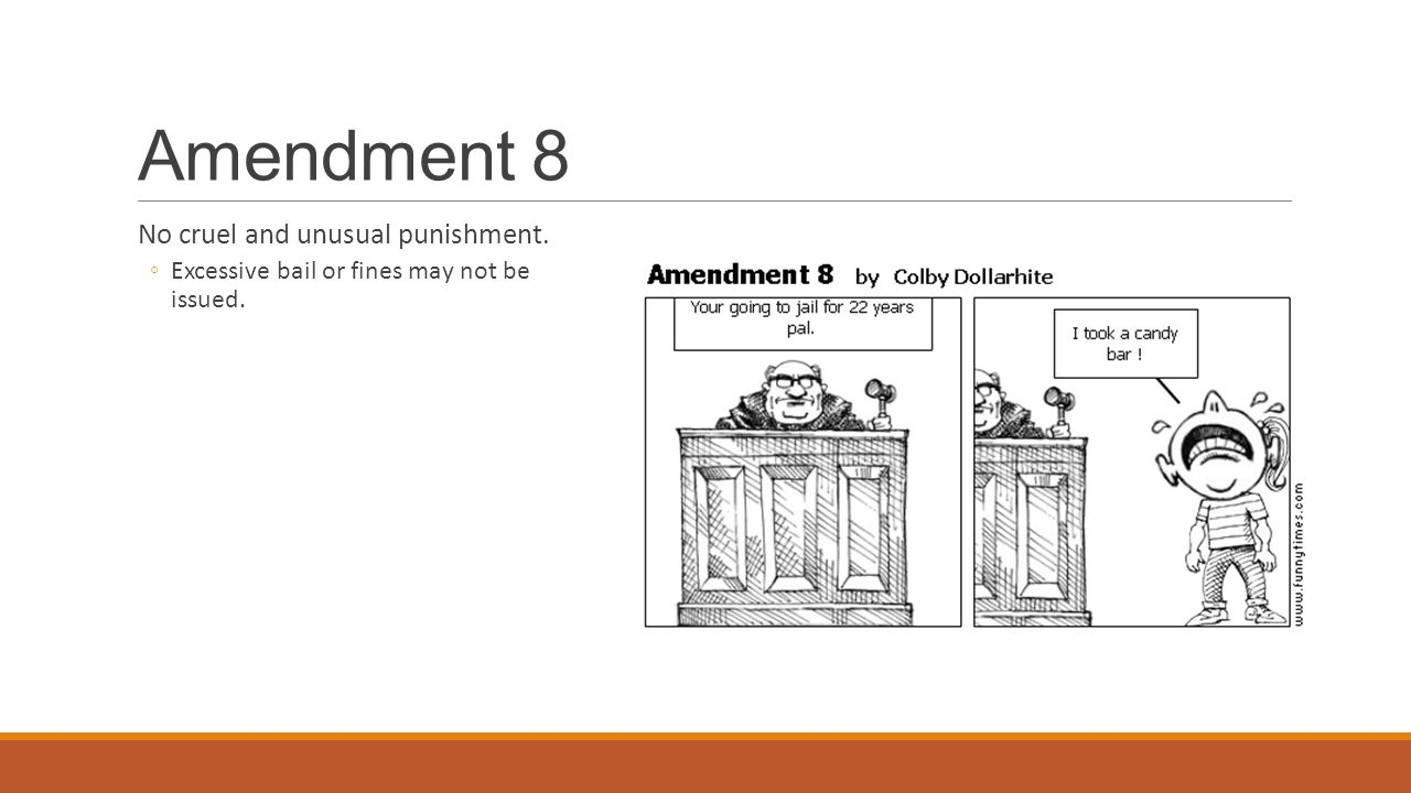 Amendment 8 No cruel and unusual punishment.
