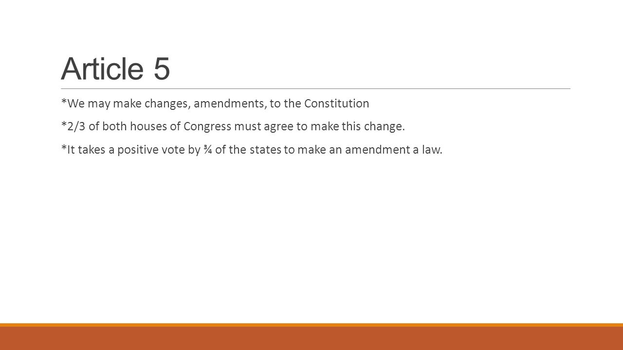 Article 5 *We may make changes, amendments, to the Constitution