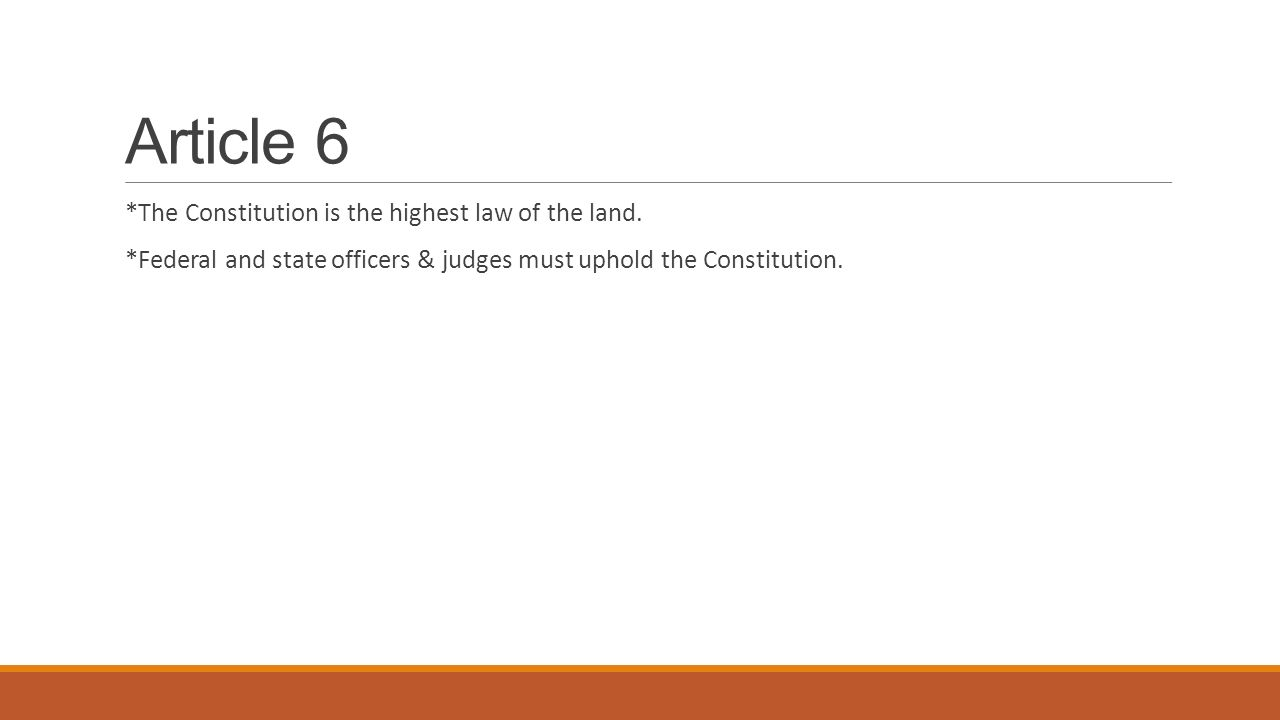Article 6 *The Constitution is the highest law of the land.